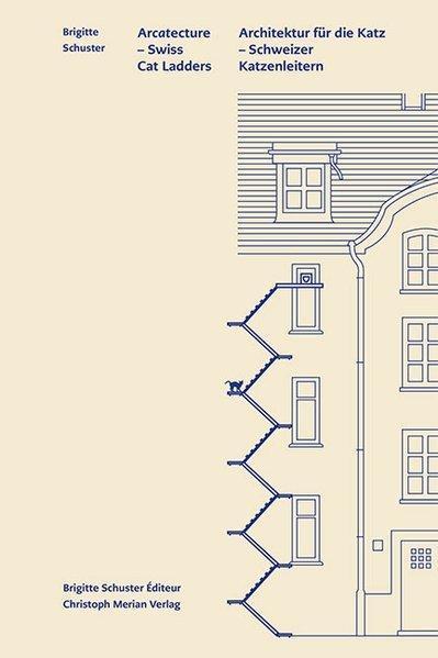 Acatecture: Buch. Architektur für die Katz. Katzenleitern in der Schweiz